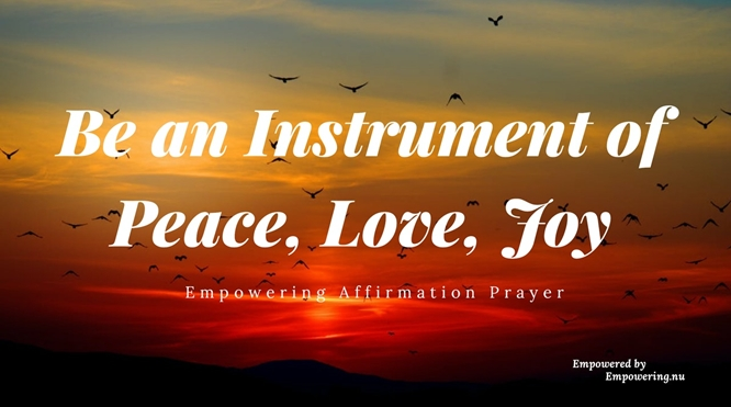 Affirmation Prayer - Be an Instrument of Peace, Love, Joy